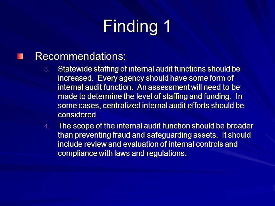 Finding 1 Recommendations: 3. Statewide staffing of internal audit functions should be increased. Every agency should have some form of internal audit