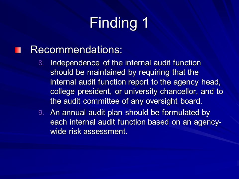 Finding 1 Recommendations: 8. Independence of the internal audit function should be maintained by requiring that the internal audit function report to