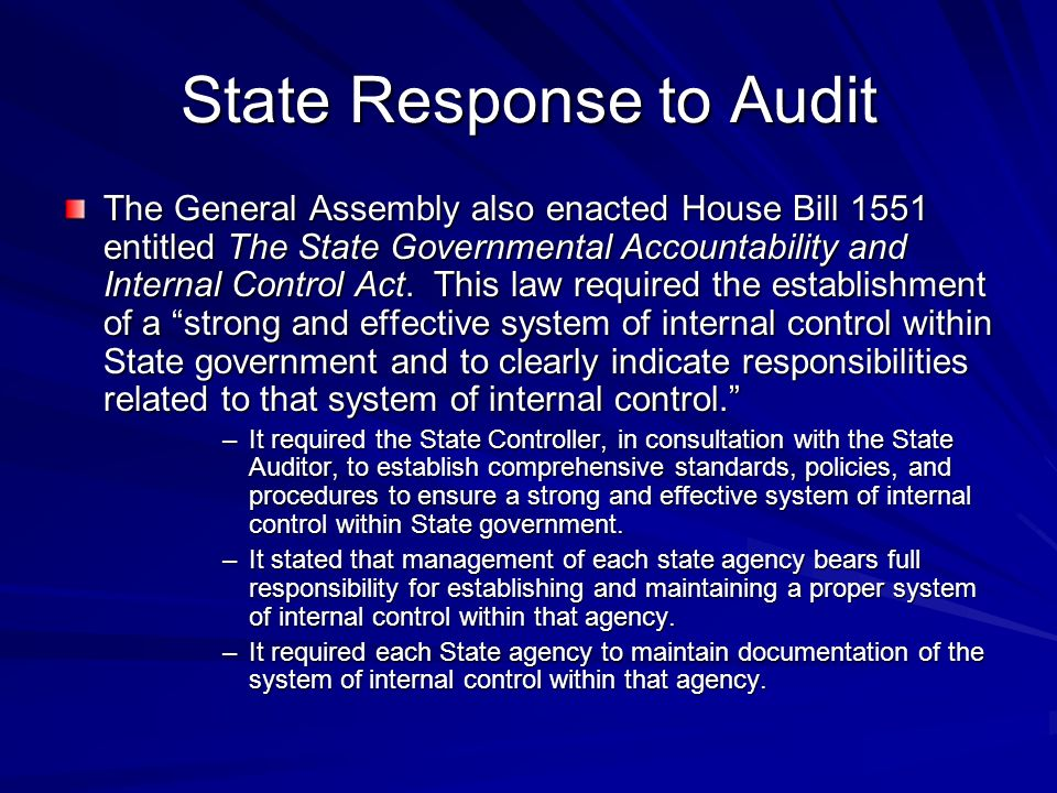 State Response to Audit The General Assembly also enacted House Bill 1551 entitled The State Governmental Accountability and Internal Control Act. Thi