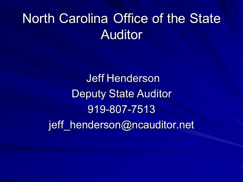North Carolina Office of the State Auditor Jeff Henderson Jeff Henderson Deputy State Auditor 919-807-7513jeff_henderson@ncauditor.net