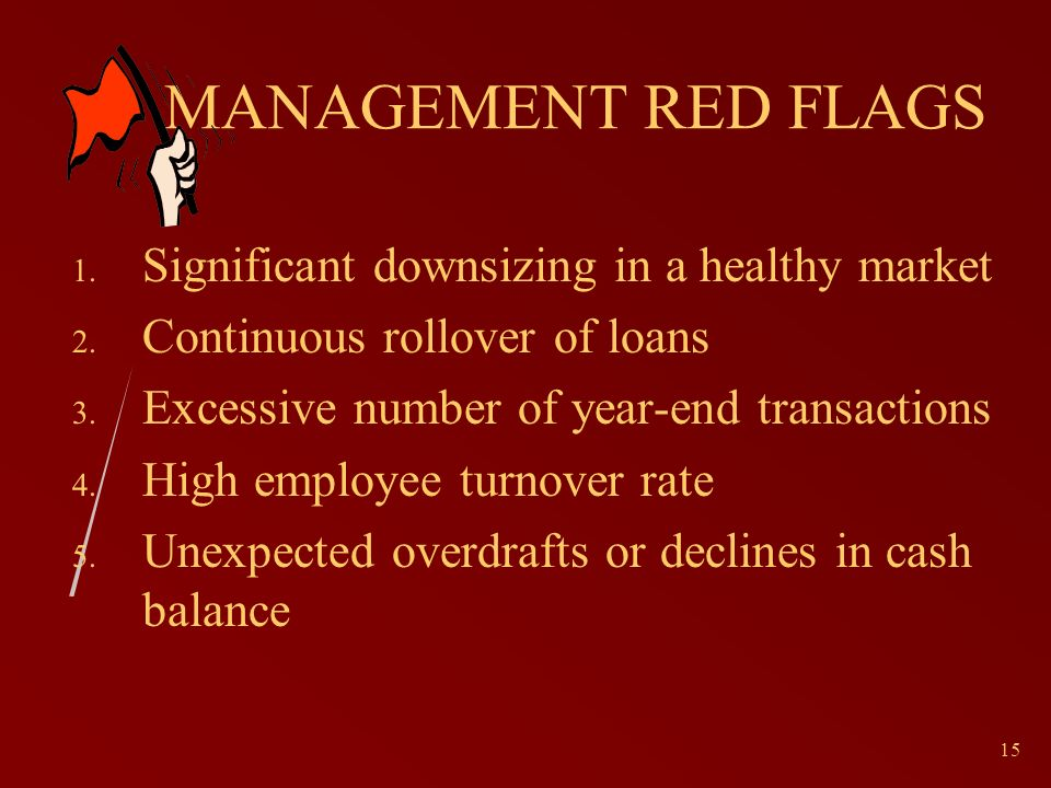 15 MANAGEMENT RED FLAGS 1. Significant downsizing in a healthy market 2.