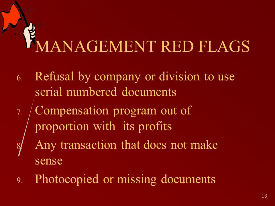 16 MANAGEMENT RED FLAGS 6. Refusal by company or division to use serial numbered documents 7.