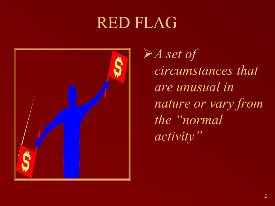 3 CAUTION Do not ignore a red flag Conduct inquiry to determine reason for abnormal circumstances Sometimes an error is just an error Is there intent?