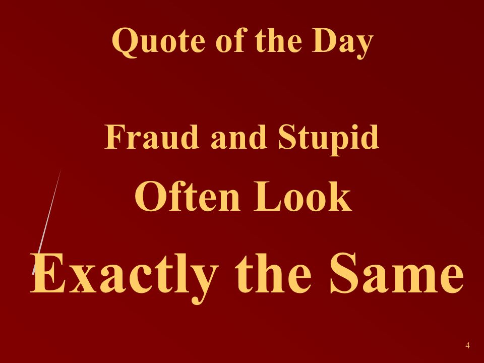 4 Quote of the Day Fraud and Stupid Often Look Exactly the Same