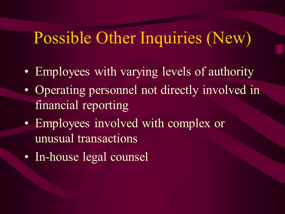 Possible Other Inquiries (New) Employees with varying levels of authority Operating personnel not directly involved in financial reporting Employees i
