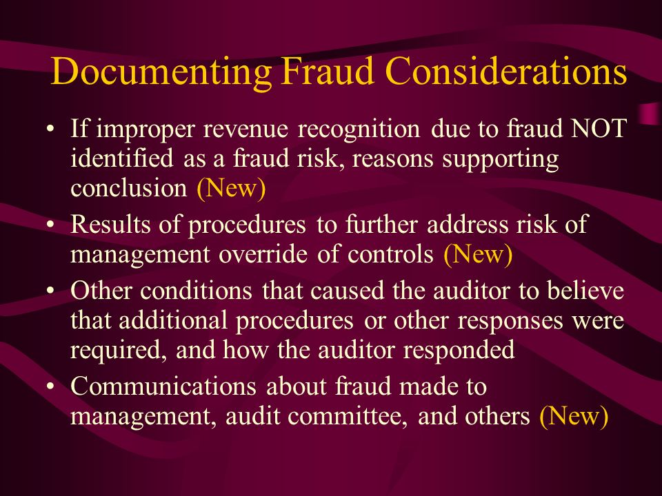 Documenting Fraud Considerations If improper revenue recognition due to fraud NOT identified as a fraud risk, reasons supporting conclusion (New) Resu