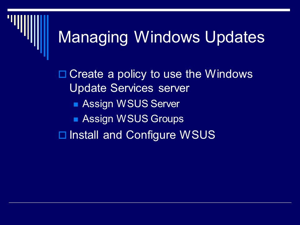 Windows System Update Server Updates for Windows, Office, Exchange Server, and SQL Server, with additional product support over time Automatic download of specific updates Automated actions for updates, determined by administrator approval Ability to determine the applicability of updates before installing them Targeting Reporting