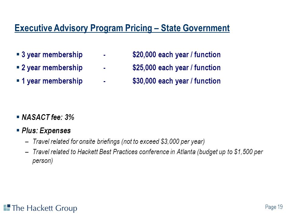 Page 19 Executive Advisory Program Pricing – State Government 3 year membership -$20,000 each year / function 2 year membership - $25,000 each year /