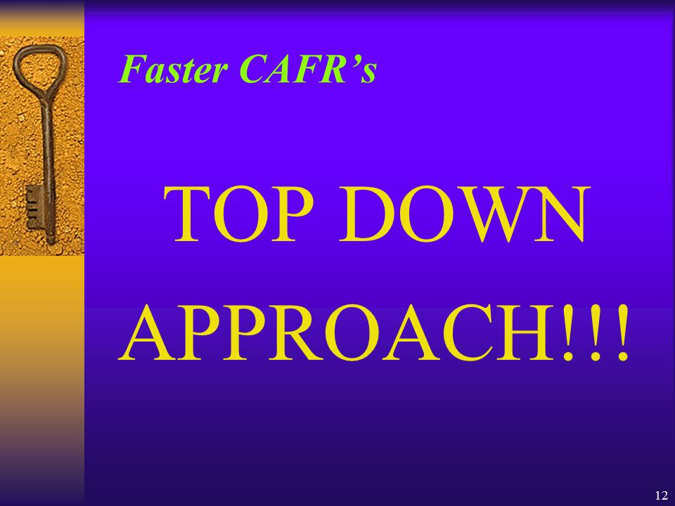 12 Faster CAFRs TOP DOWN APPROACH!!!