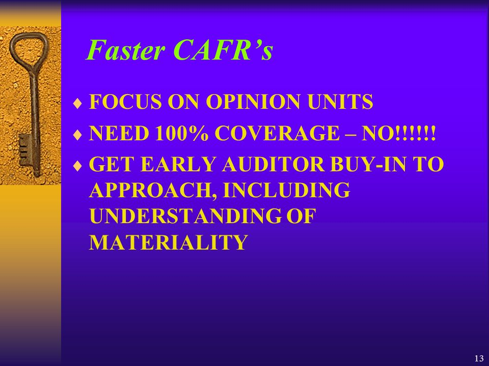 13 Faster CAFRs FOCUS ON OPINION UNITS NEED 100% COVERAGE – NO!!!!!.