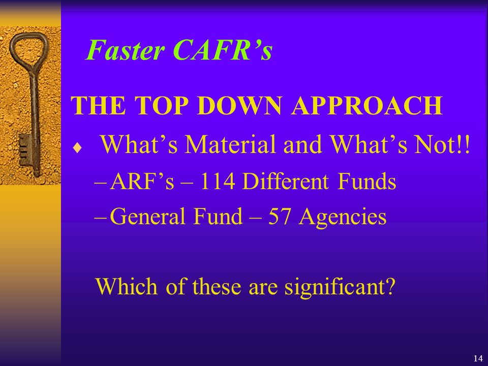 14 Faster CAFRs THE TOP DOWN APPROACH Whats Material and Whats Not!.