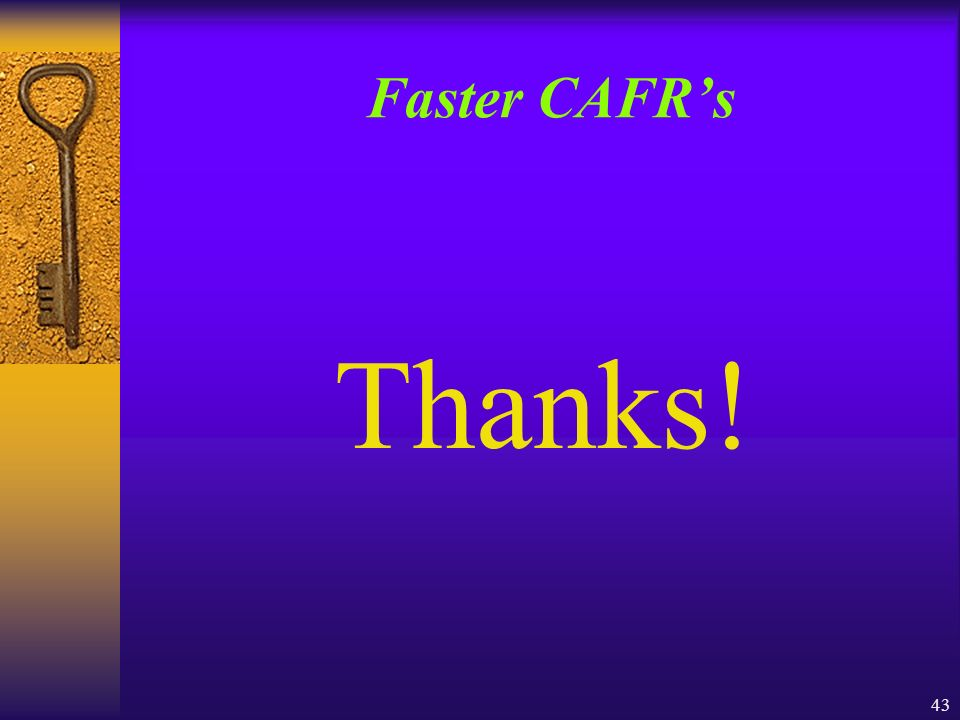 43 Faster CAFRs Thanks!