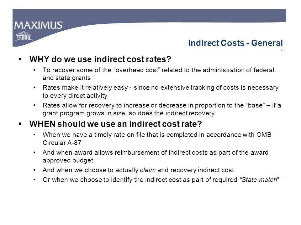 Indirect Costs - General ` WHY do we use indirect cost rates.