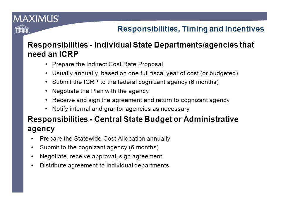 Responsibilities, Timing and Incentives Responsibilities - Individual State Departments/agencies that need an ICRP Prepare the Indirect Cost Rate Prop