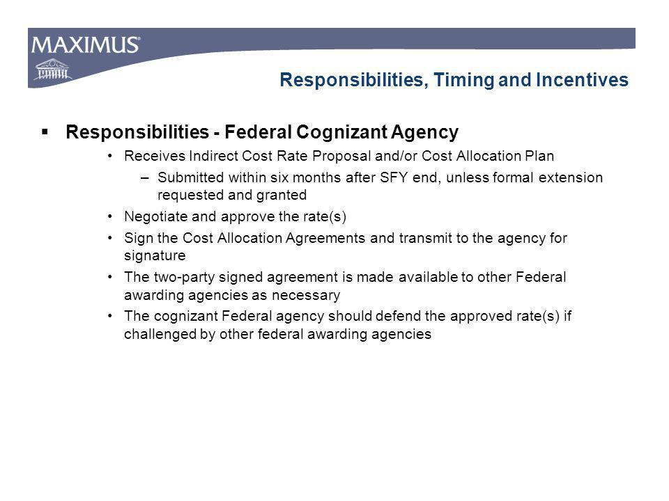 Responsibilities, Timing and Incentives Responsibilities - Federal Cognizant Agency Receives Indirect Cost Rate Proposal and/or Cost Allocation Plan –