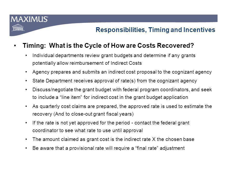 Responsibilities, Timing and Incentives Timing: What is the Cycle of How are Costs Recovered? Individual departments review grant budgets and determin
