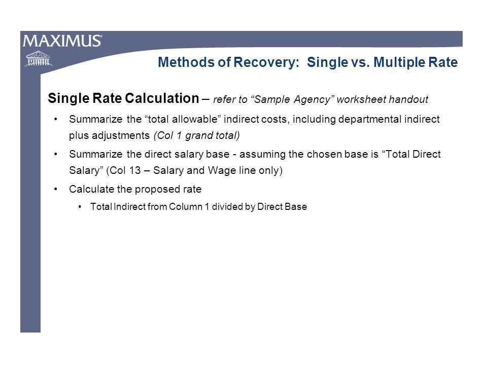 Single Rate Calculation – refer to Sample Agency worksheet handout Summarize the total allowable indirect costs, including departmental indirect plus