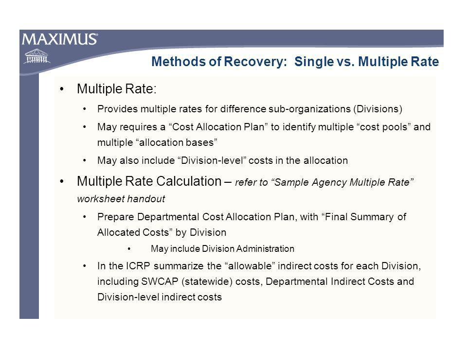 Multiple Rate: Provides multiple rates for difference sub-organizations (Divisions) May requires a Cost Allocation Plan to identify multiple cost pool