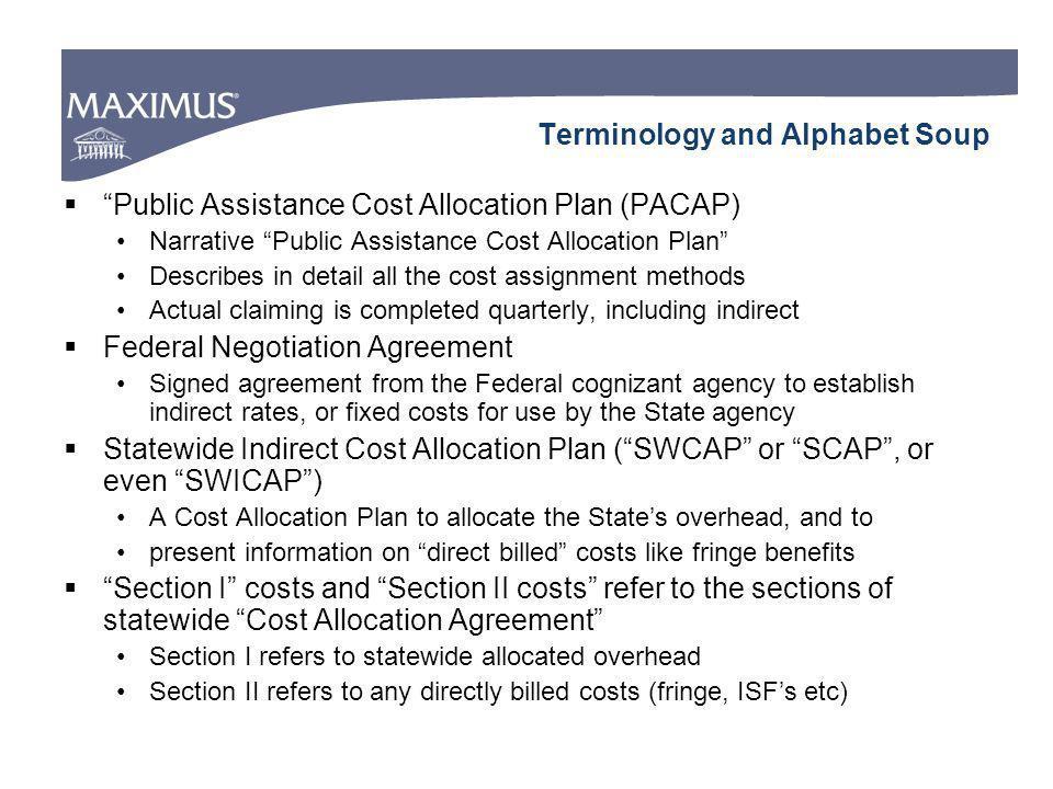 Terminology and Alphabet Soup Public Assistance Cost Allocation Plan (PACAP) Narrative Public Assistance Cost Allocation Plan Describes in detail all