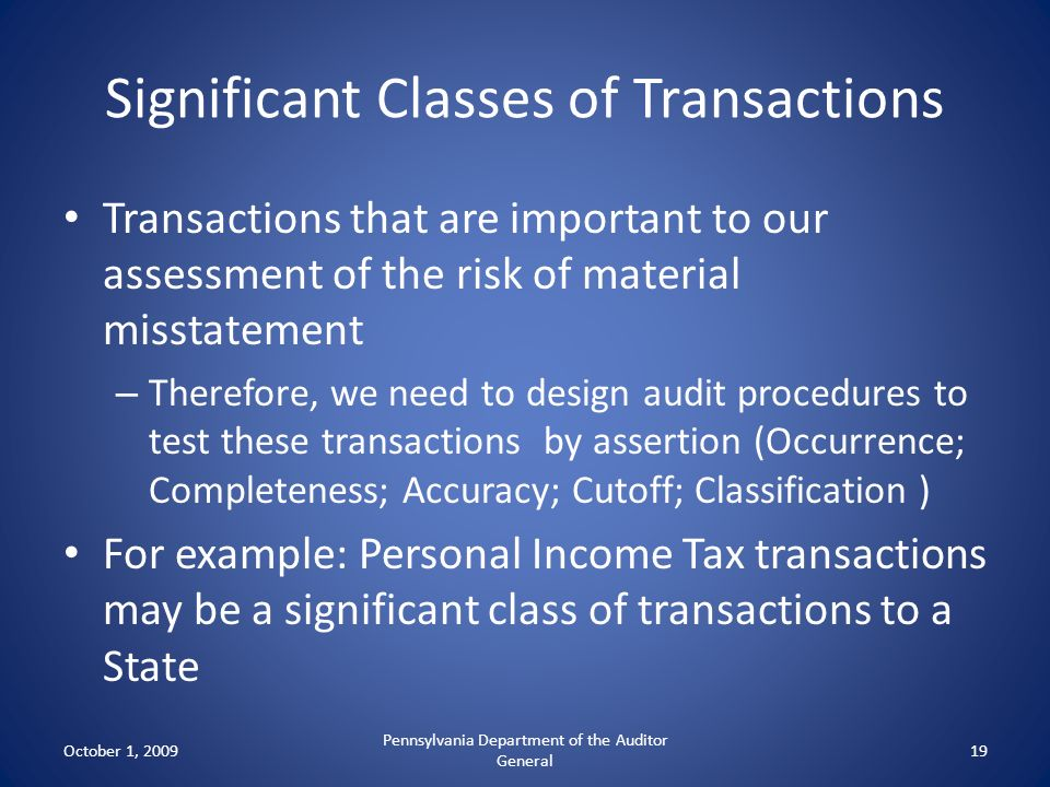 Significant Classes of Transactions Transactions that are important to our assessment of the risk of material misstatement – Therefore, we need to des