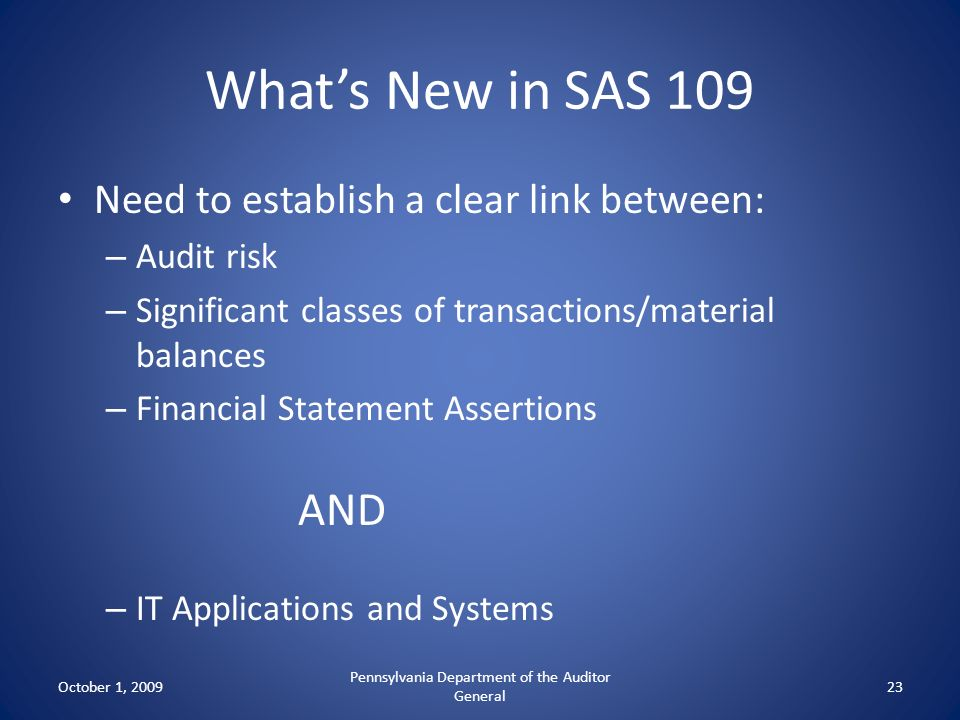 Whats New in SAS 109 Need to establish a clear link between: – Audit risk – Significant classes of transactions/material balances – Financial Statemen