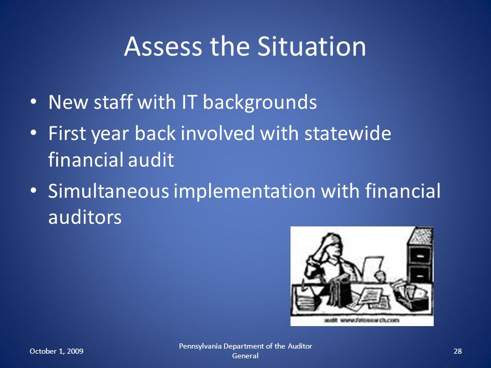 Assess the Situation New staff with IT backgrounds First year back involved with statewide financial audit Simultaneous implementation with financial