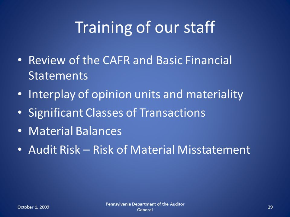 Training of our staff Review of the CAFR and Basic Financial Statements Interplay of opinion units and materiality Significant Classes of Transactions