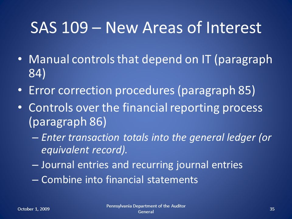 SAS 109 – New Areas of Interest Manual controls that depend on IT (paragraph 84) Error correction procedures (paragraph 85) Controls over the financia