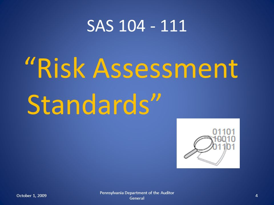 SAS 104 - 111 Risk Assessment Standards October 1, 2009 Pennsylvania Department of the Auditor General 4