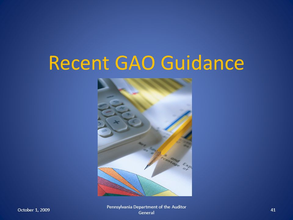 Recent GAO Guidance October 1, 2009 Pennsylvania Department of the Auditor General 41