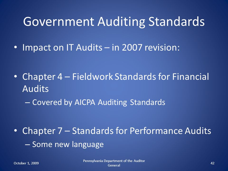 Government Auditing Standards Impact on IT Audits – in 2007 revision: Chapter 4 – Fieldwork Standards for Financial Audits – Covered by AICPA Auditing
