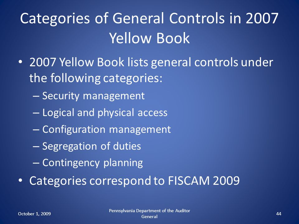 Categories of General Controls in 2007 Yellow Book 2007 Yellow Book lists general controls under the following categories: – Security management – Log