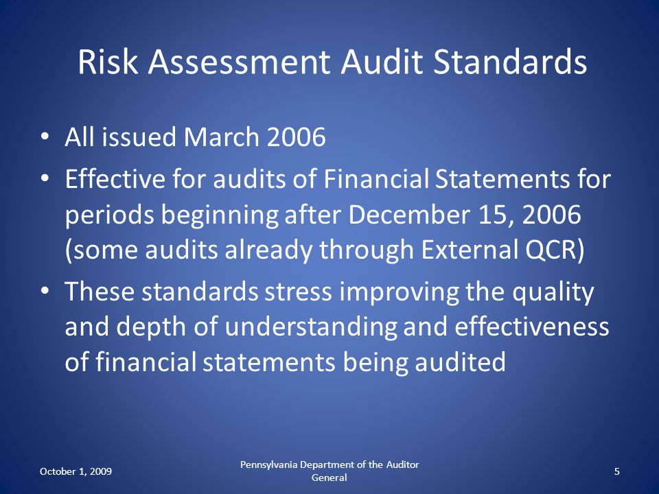 Risk Assessment Audit Standards All issued March 2006 Effective for audits of Financial Statements for periods beginning after December 15, 2006 (some