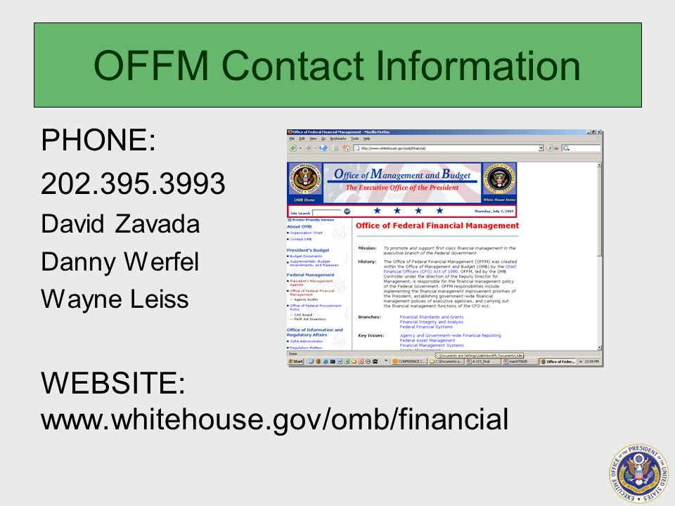 OFFM Contact Information PHONE: 202.395.3993 David Zavada Danny Werfel Wayne Leiss WEBSITE: www.whitehouse.gov/omb/financial