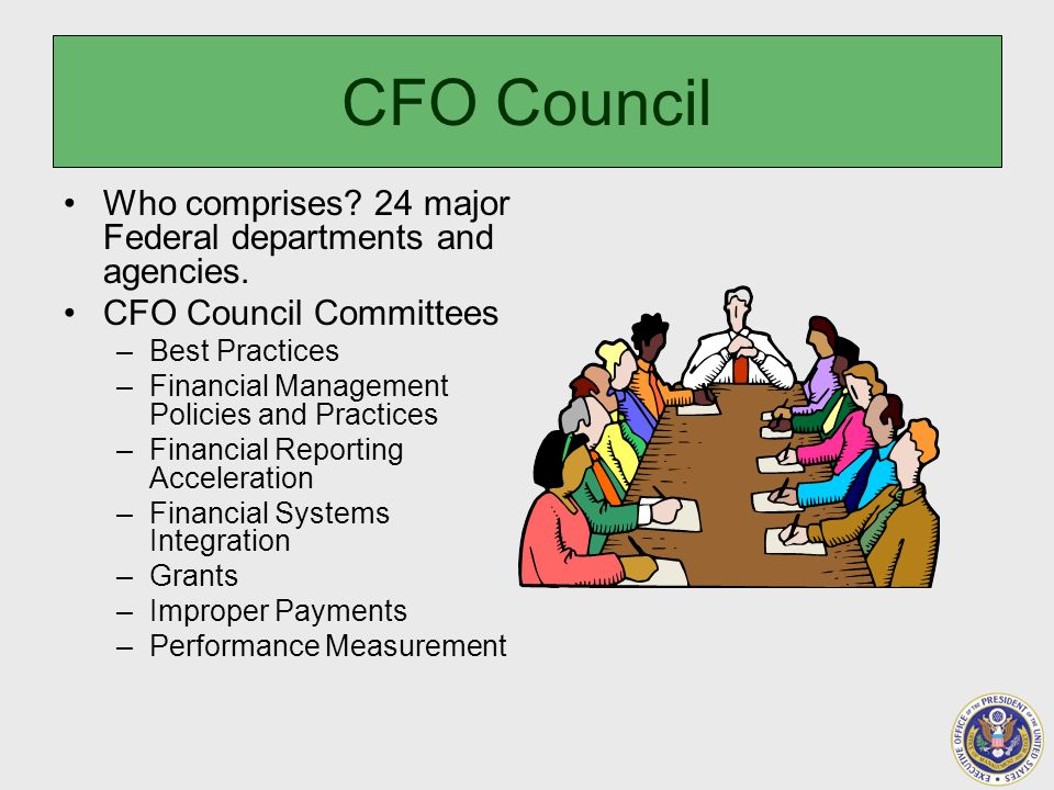 CFO Council Who comprises. 24 major Federal departments and agencies.