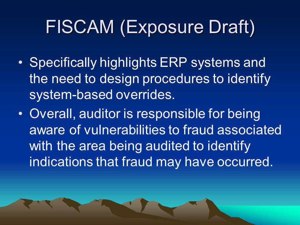 FISCAM (Exposure Draft) Specifically highlights ERP systems and the need to design procedures to identify system-based overrides. Overall, auditor is