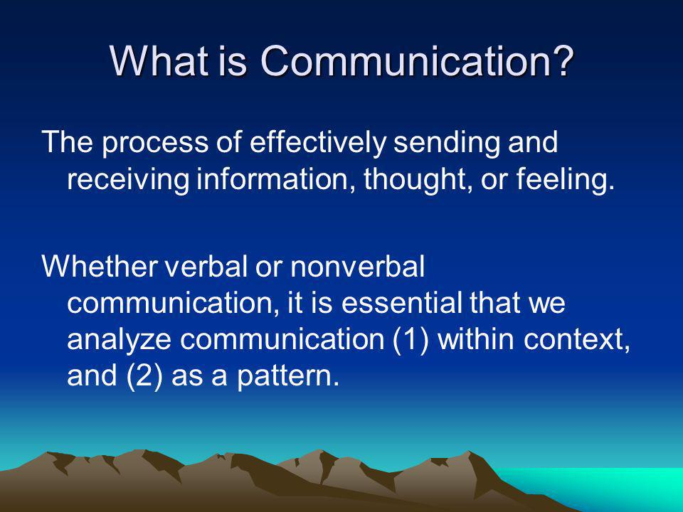 What is Communication? The process of effectively sending and receiving information, thought, or feeling. Whether verbal or nonverbal communication, i