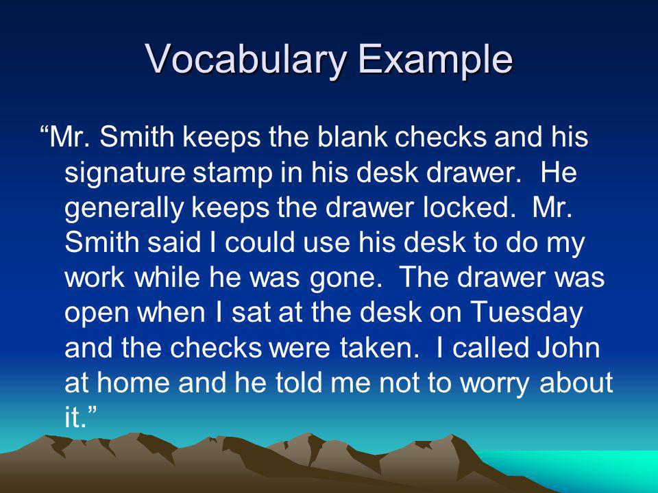 Vocabulary Example Mr. Smith keeps the blank checks and his signature stamp in his desk drawer. He generally keeps the drawer locked. Mr. Smith said I