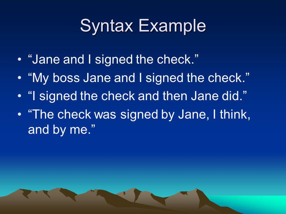 Syntax Example Jane and I signed the check. My boss Jane and I signed the check. I signed the check and then Jane did. The check was signed by Jane, I