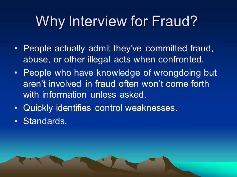 Why Interview for Fraud? People actually admit theyve committed fraud, abuse, or other illegal acts when confronted. People who have knowledge of wron