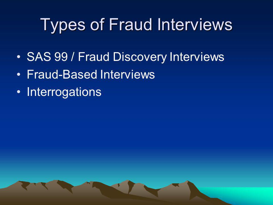 Types of Fraud Interviews SAS 99 / Fraud Discovery Interviews Fraud-Based Interviews Interrogations