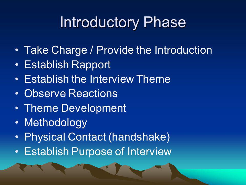 Introductory Phase Take Charge / Provide the Introduction Establish Rapport Establish the Interview Theme Observe Reactions Theme Development Methodol