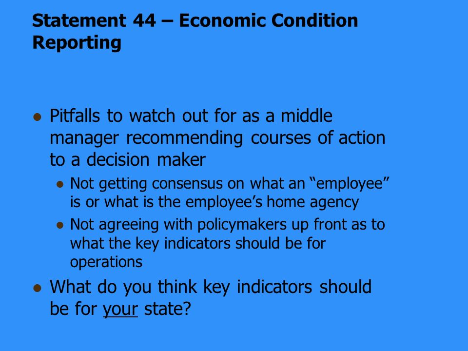 Pitfalls to watch out for as a middle manager recommending courses of action to a decision maker Not getting consensus on what an employee is or what is the employees home agency Not agreeing with policymakers up front as to what the key indicators should be for operations What do you think key indicators should be for your state.