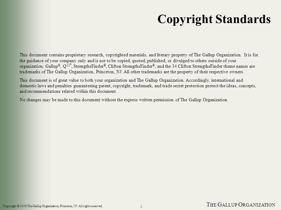 T HE G ALLUP O RGANIZATION 2 Copyright Standards This document contains proprietary research, copyrighted materials, and literary property of The Gallup Organization.