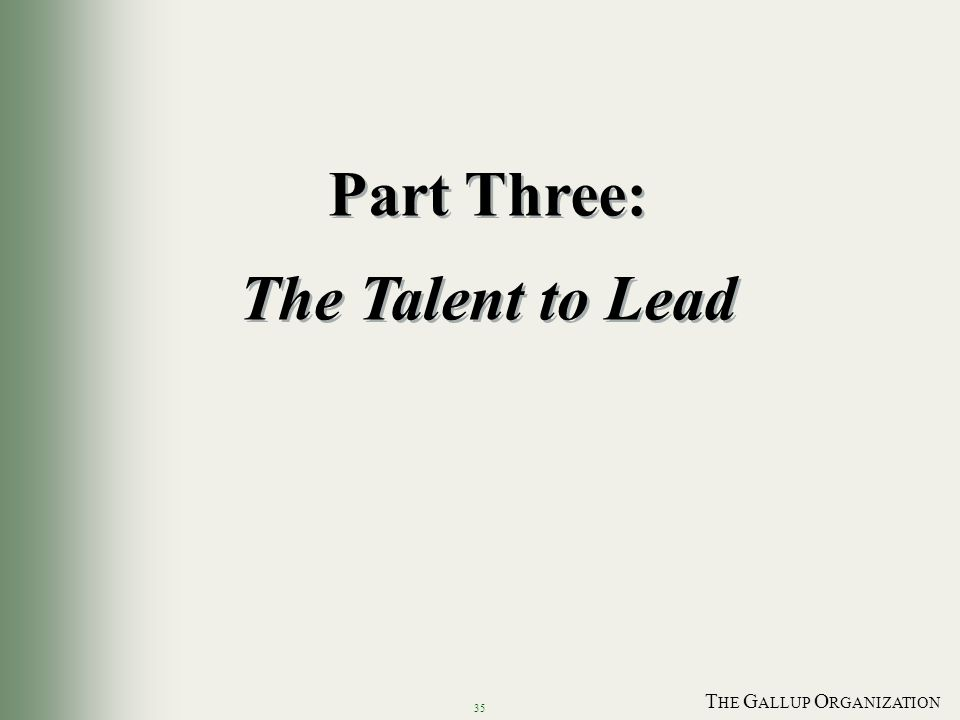 T HE G ALLUP O RGANIZATION 35 Part Three: The Talent to Lead Part Three: The Talent to Lead