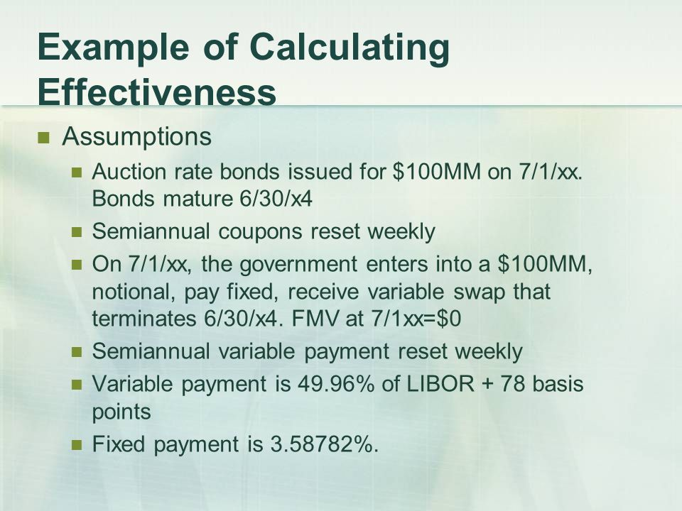 Example of Calculating Effectiveness Assumptions Auction rate bonds issued for $100MM on 7/1/xx.