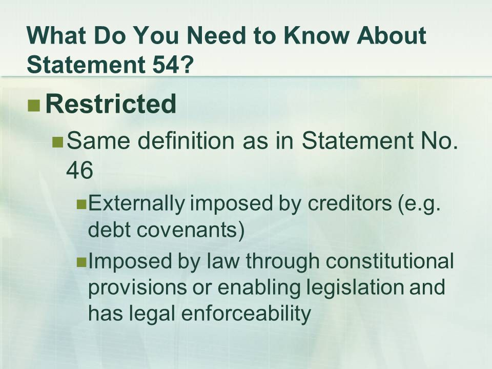 What Do You Need to Know About Statement 54. Restricted Same definition as in Statement No.