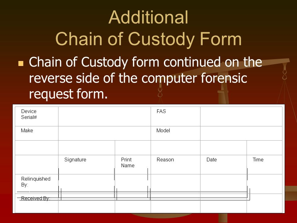 Additional Chain of Custody Form Chain of Custody form continued on the reverse side of the computer forensic request form.