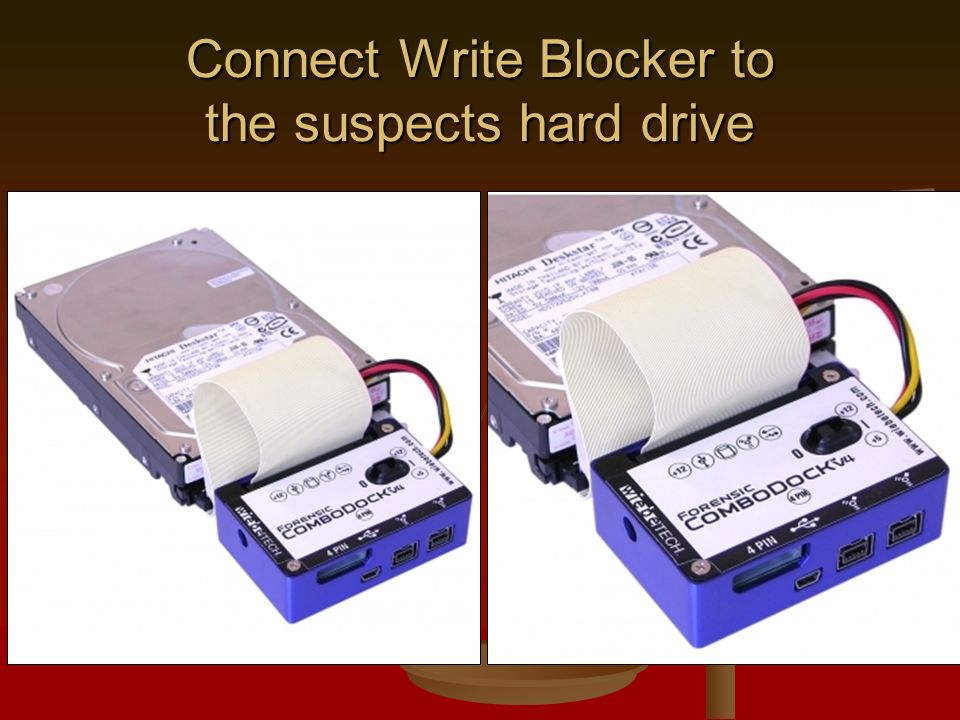 Connect Write Blocker to the suspects hard drive