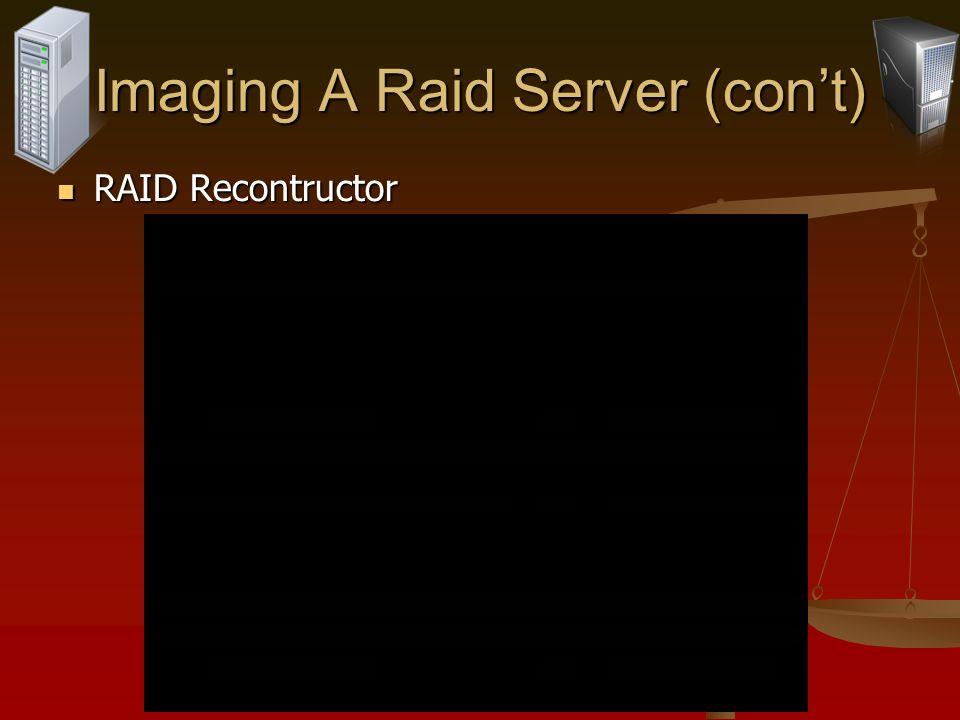 Imaging A Raid Server (cont) RAID Recontructor RAID Recontructor